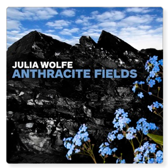 Julia Wolfe- Anthracite Fields